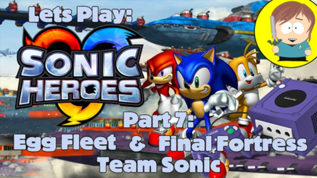 Lets Play: Sonic Heroes (PC) Team Sonic - Egg Fleet & Final Fortress