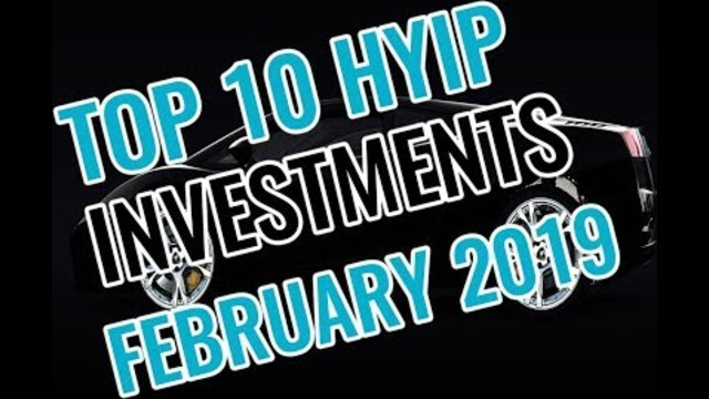 TOP 10   THE BEST HYIP INVESTMENTS   FEBRUARY 2019