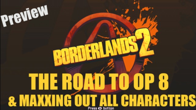 Borderlands 2 - Road to OP8 & MAX LEVEL For All Vault