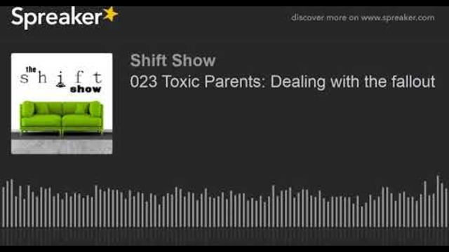 023 Toxic Parents: Dealing with the fallout