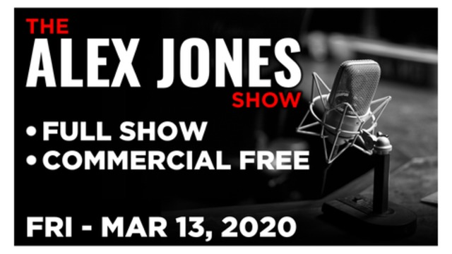 ALEX JONES (FULL SHOW) FRIDAY 3/13/20: PROF. FRANCIS BOYLE, MIKE ADAMS, DR. NICK BEGICH, NEWS, CALLS