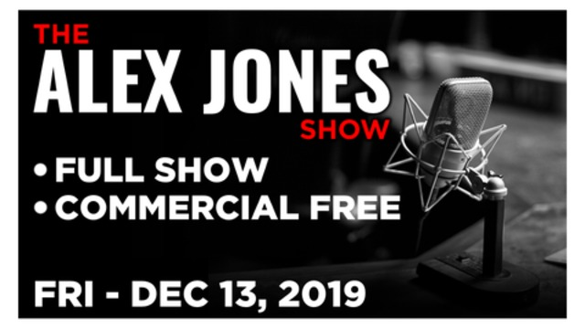 ALEX JONES (FULL SHOW) Friday 12/13/19: Patrick Howley, Jack Hadfield, Andrew Tate, News, Reports