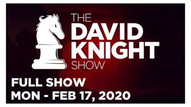 DAVID KNIGHT SHOW (FULL SHOW) MONDAY 2/17/20: TRAVIS KNIGHT, RICHARD PROCTOR, NEWS & ANALYSIS