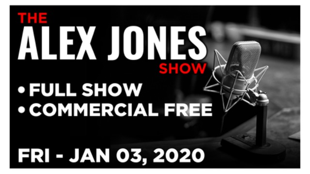 ALEX JONES (FULL SHOW) FRIDAY 1/3/20: TRUMP IRAN, STEVE PIECZINIK, SYRIAN GIRL, TRUMP SPEAKS, CALLS