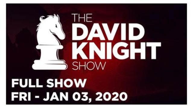 DAVID KNIGHT SHOW (FULL SHOW) FRIDAY 1/3/20: ALEX JONES, RICHARD PROCTOR, NEWS, CALLS & ANALYSIS