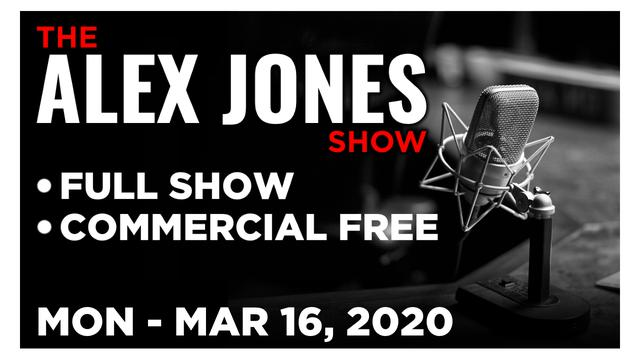 ALEX JONES (FULL SHOW) Monday 3/16/20: Norm Pattis, Mike Adams, Gerald Celente, News, Calls, Reports