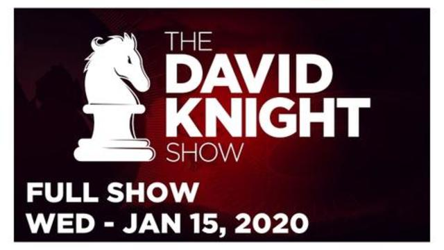 DAVID KNIGHT SHOW (FULL SHOW) WEDNESDAY 1/15/20: NEWS, REPORTS & ANALYSIS • INFOWARS