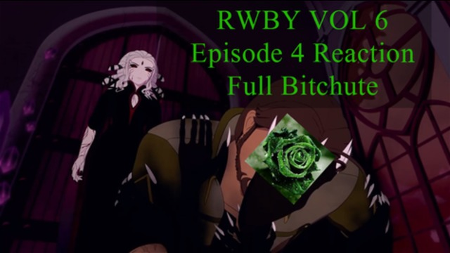 RWBY Volume 6 Episode 4 Reaction (RWBY Reaction) Bitchute