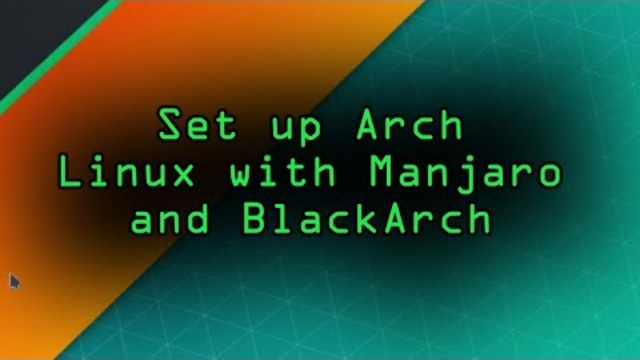 Set Up an Arch Linux Distro with Manjaro & BlackArch [Tutorial]